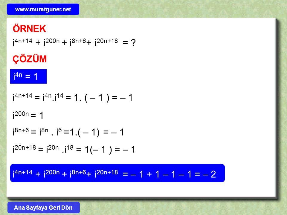 ÖRNEK i 4n+14 + i 200n + i 8n+6 + i 20n+18 = ? ÇÖZÜM i 4n+14 = i 4n.i 14 = 1. ( – 1 ) = – 1 i 200n = 1 i 8n+6 = i 8n. i 6 =1.( – 1) = – 1 i 20n+18 = i