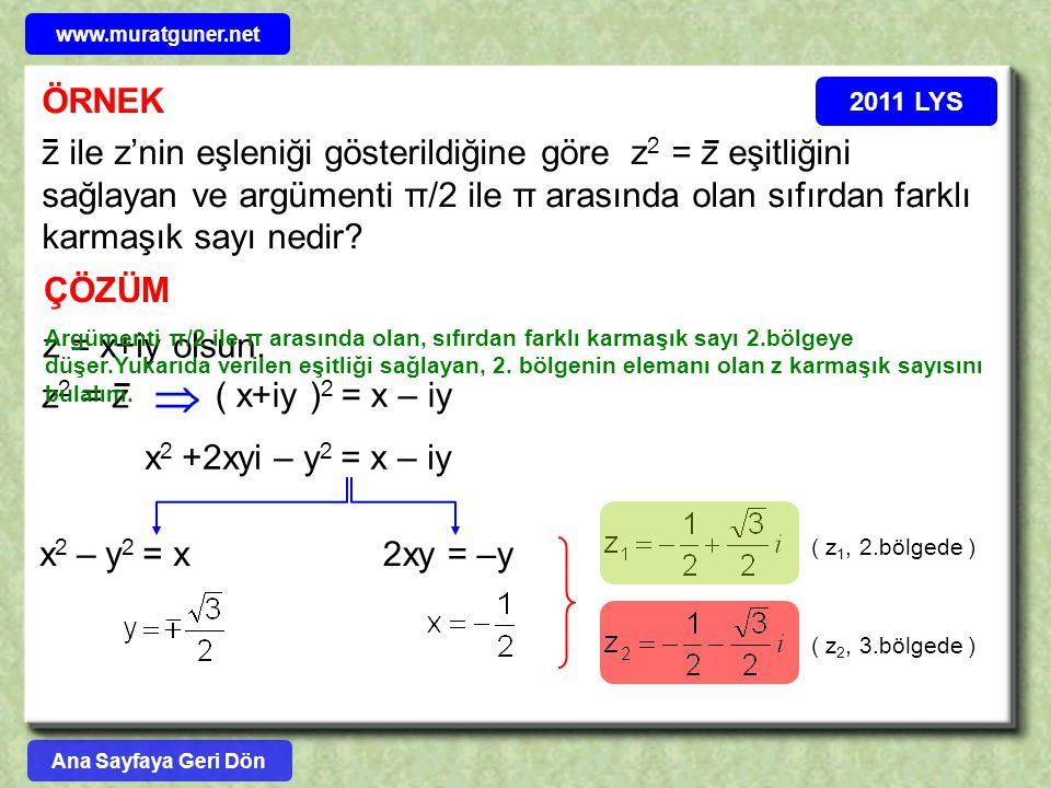 ÖRNEK 2011 LYS ÇÖZÜM z ile z'nin eşleniği gösterildiğine göre z 2 = z eşitliğini sağlayan ve argümenti π/2 ile π arasında olan sıfırdan farklı karmaşı
