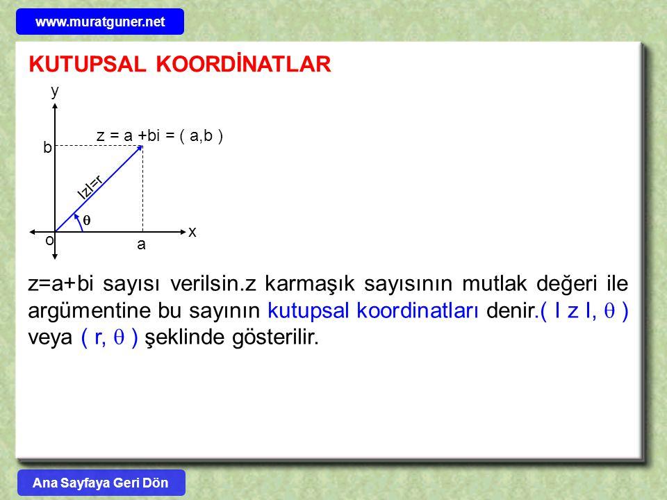 z=a+bi sayısı verilsin.z karmaşık sayısının mutlak değeri ile argümentine bu sayının kutupsal koordinatları denir.( I z I,  ) veya ( r,  ) şeklinde