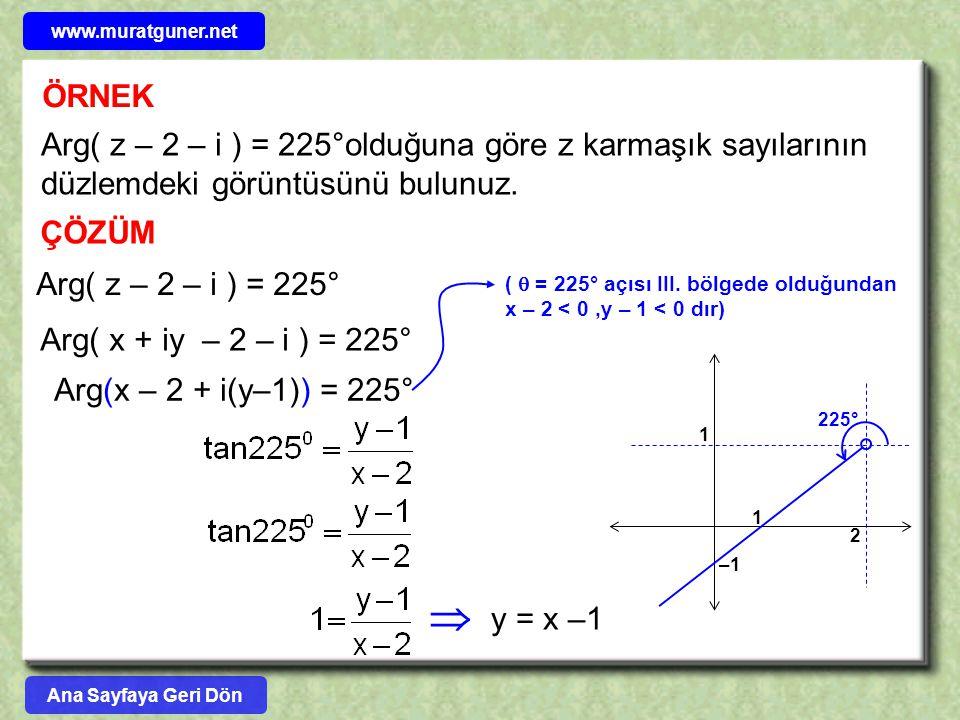 ÖRNEK Arg( z – 2 – i ) = 225°olduğuna göre z karmaşık sayılarının düzlemdeki görüntüsünü bulunuz. ÇÖZÜM Arg( z – 2 – i ) = 225° Arg( x + iy – 2 – i )