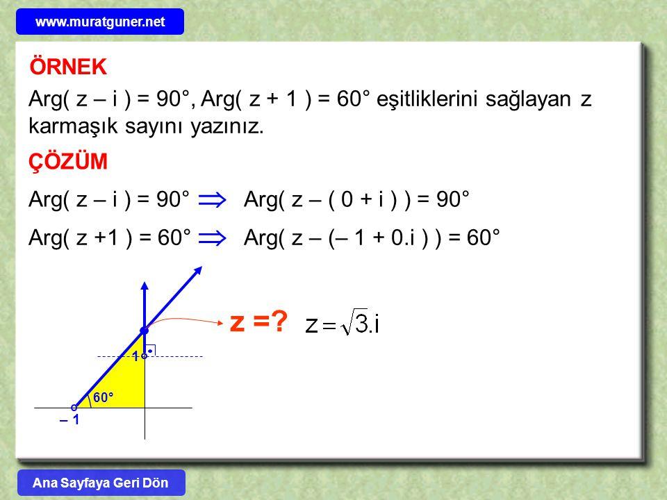 ÖRNEK Arg( z – i ) = 90°, Arg( z + 1 ) = 60° eşitliklerini sağlayan z karmaşık sayını yazınız. ÇÖZÜM Arg( z – i ) = 90°  Arg( z – ( 0 + i ) ) = 90° A
