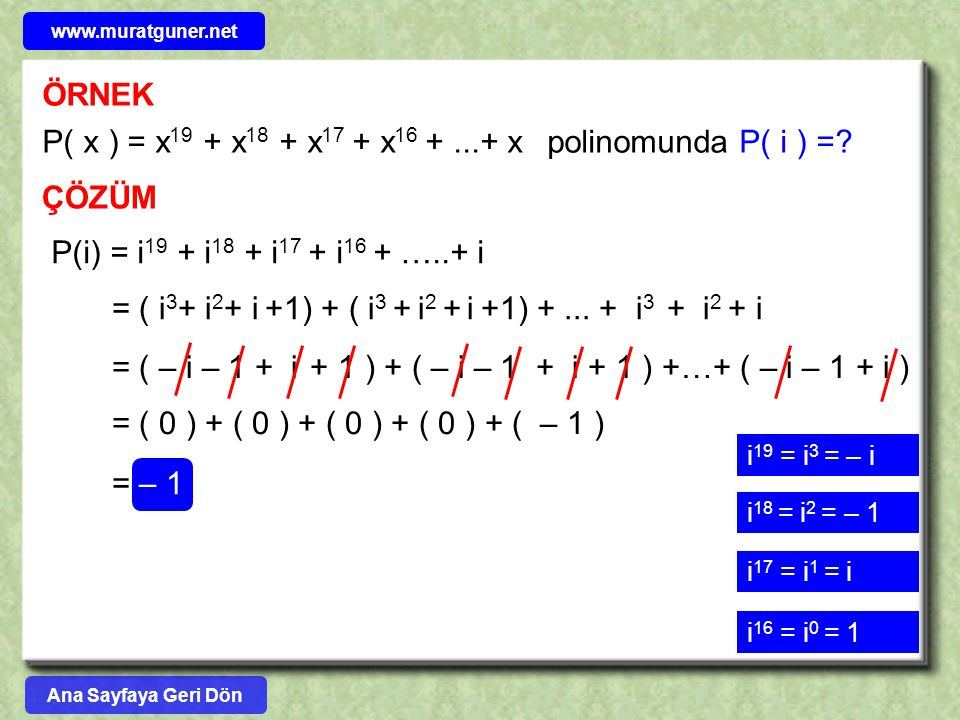 ÖRNEK P( x ) = x 19 + x 18 + x 17 + x 16 +...+ x polinomunda P( i ) =? ÇÖZÜM P(i) = i 19 + i 18 + i 17 + i 16 + …..+ i i 19 = i 3 = – i i 18 = i 2 = –