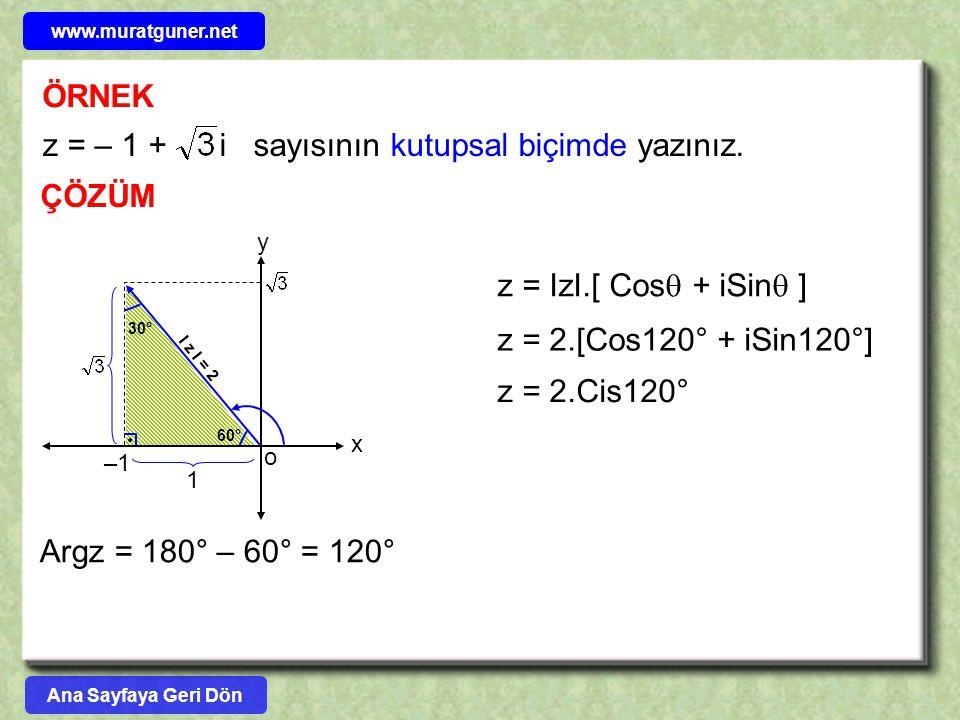 ÖRNEK ÇÖZÜM z = 2.[Cos120° + iSin120°] z = – 1 + i sayısının kutupsal biçimde yazınız. y o 1 60° –1 30° I z I = 2 x z = IzI.[ Cos  + iSin  ] Argz =