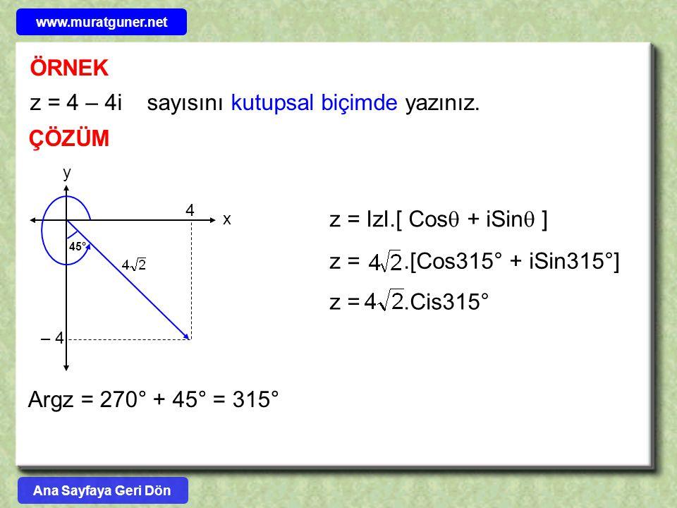ÖRNEK ÇÖZÜM z = 4 – 4i sayısını kutupsal biçimde yazınız. y 45° – 4 x 4 z = IzI.[ Cos  + iSin  ] z =.[Cos315° + iSin315°] z =.Cis315° Argz = 270° +