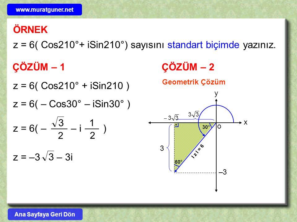 ÖRNEK ÇÖZÜM – 1 z = 6( Cos210°+ iSin210°) sayısını standart biçimde yazınız. z = 6( Cos210° + iSin210 ) z = 6( – Cos30° – iSin30° ) z = 6( – – i ) 1 2