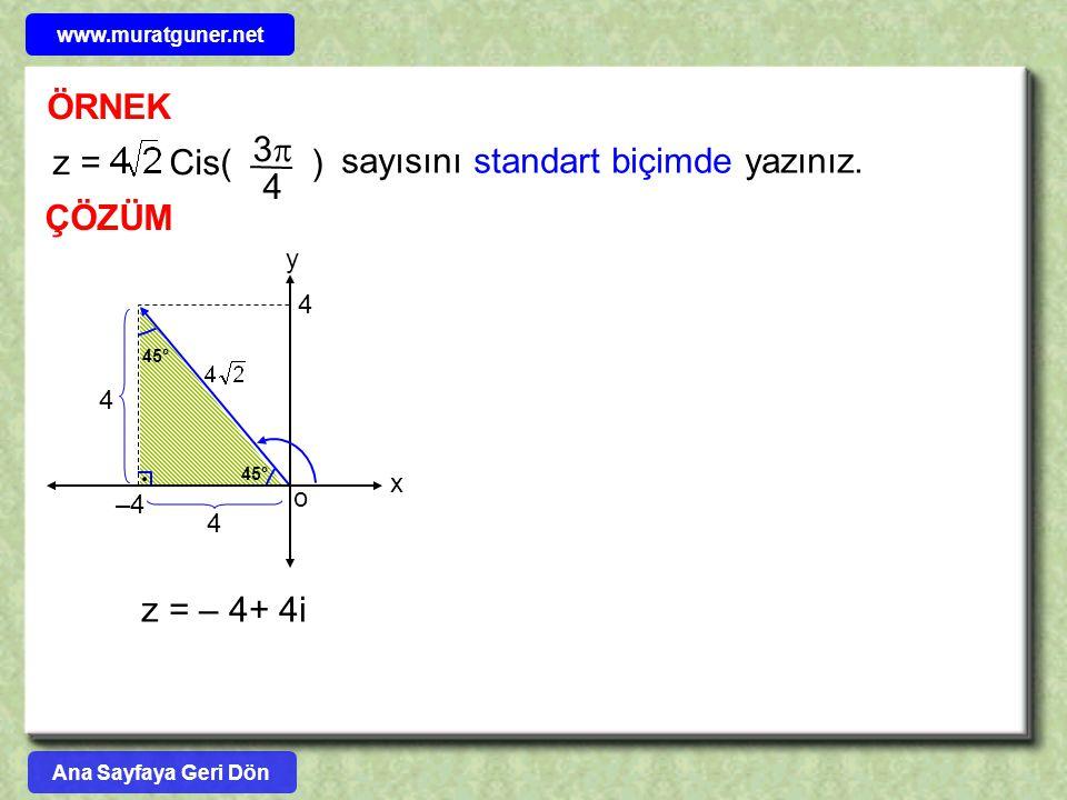 ÖRNEK ÇÖZÜM sayısını standart biçimde yazınız. z = Cis( ) 4 33 y o 4 45° –4 45° x 4 4 z = – 4+ 4i Ana Sayfaya Geri Dön www.muratguner.net
