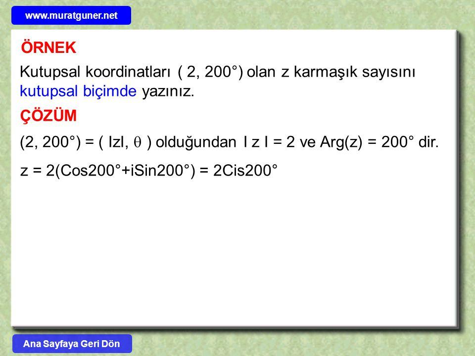 ÖRNEK ÇÖZÜM Kutupsal koordinatları ( 2, 200°) olan z karmaşık sayısını kutupsal biçimde yazınız. (2, 200°) = ( IzI,  ) olduğundan I z I = 2 ve Arg(z)