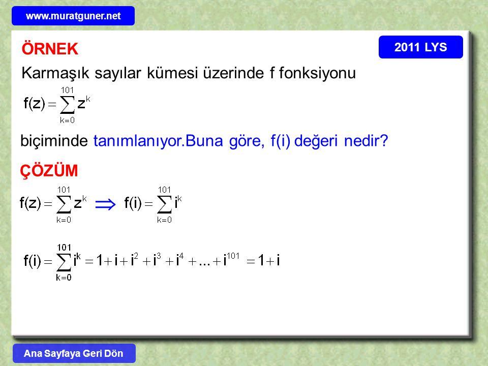 ÖRNEK 2011 LYS Karmaşık sayılar kümesi üzerinde f fonksiyonu biçiminde tanımlanıyor.Buna göre, f(i) değeri nedir? ÇÖZÜM  www.muratguner.net Ana Sayfa
