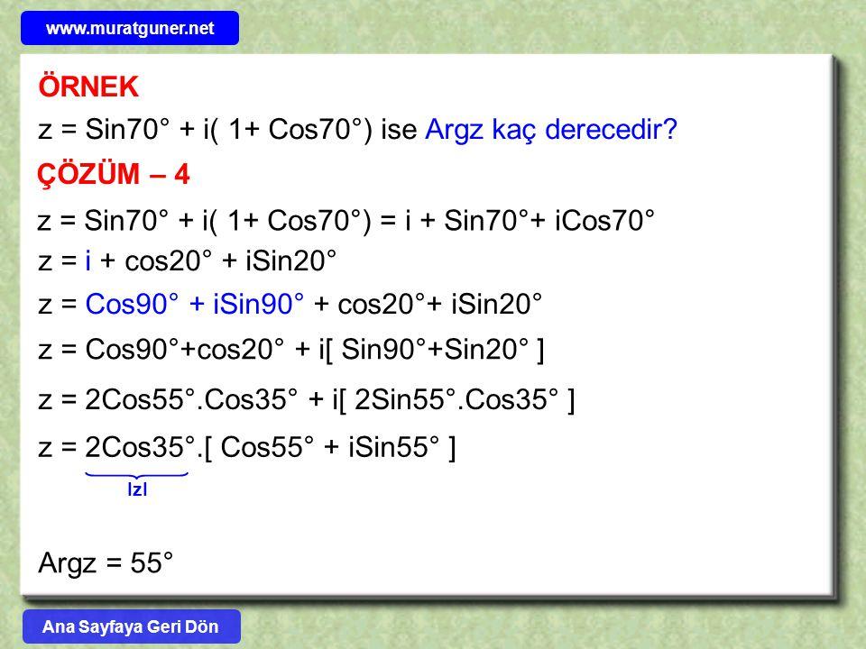 ÖRNEK ÇÖZÜM – 4 z = i + cos20° + iSin20° z = Cos90° + iSin90° + cos20°+ iSin20° z = Cos90°+cos20° + i[ Sin90°+Sin20° ] z = 2Cos55°.Cos35° + i[ 2Sin55°