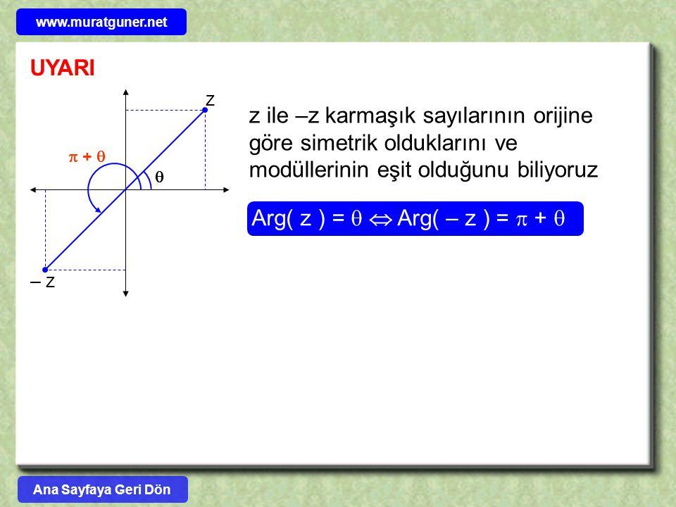 UYARI z – z   +  z ile –z karmaşık sayılarının orijine göre simetrik olduklarını ve modüllerinin eşit olduğunu biliyoruz Arg( z ) =   Arg( – z )