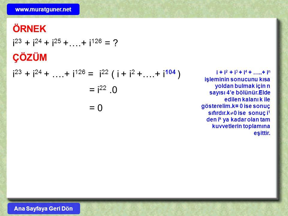 ÖRNEK i 23 + i 24 + i 25 +….+ i 126 = ? ÇÖZÜM i 22 ( i + i 2 +….+ i 104 )i 23 + i 24 + ….+ i 126 = = i 22.0 = 0 i + i 2 + i 3 + i 4 + …..+ i n işlemin