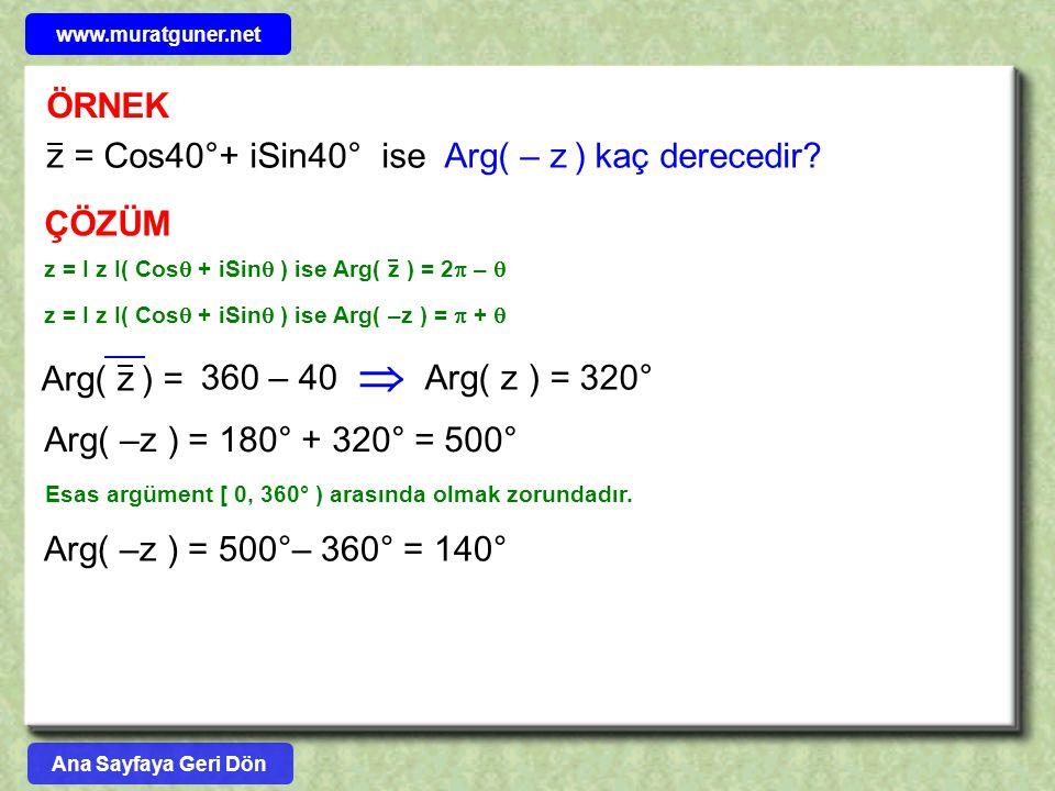 ÖRNEK ÇÖZÜM 360 – 40 z = Cos40°+ iSin40° ise Arg( – z ) kaç derecedir? z = I z I( Cos  + iSin  ) ise Arg( z ) = 2  –  z = I z I( Cos  + iSin  )