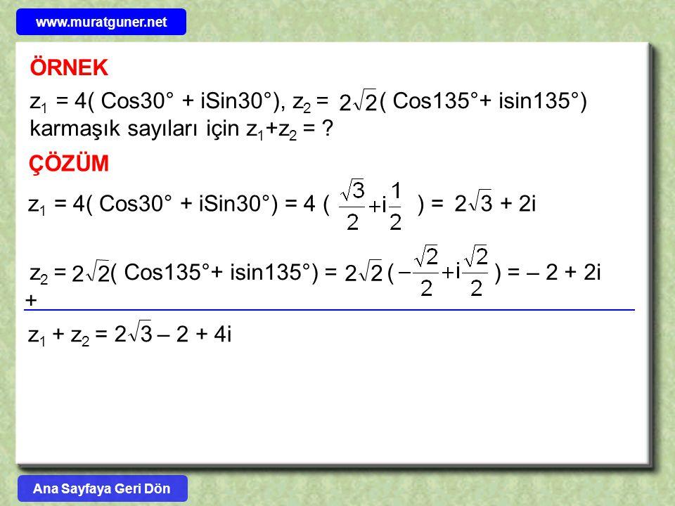 ÖRNEK z 1 = 4( Cos30° + iSin30°), z 2 = ( Cos135°+ isin135°) karmaşık sayıları için z 1 +z 2 = ? 22 ÇÖZÜM z 1 = 4( Cos30° + iSin30°) = 4 ( ) = + 2i 32