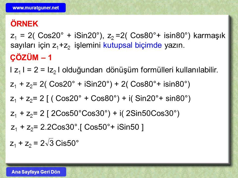 ÖRNEK z 1 = 2( Cos20° + iSin20°), z 2 =2( Cos80°+ isin80°) karmaşık sayıları için z 1 +z 2 işlemini kutupsal biçimde yazın. ÇÖZÜM – 1 I z 1 I = 2 = Iz