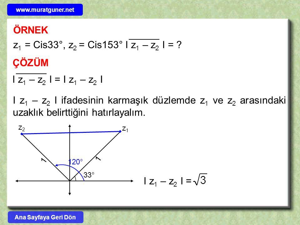 ÖRNEK ÇÖZÜM z 1 = Cis33°, z 2 = Cis153° I z 1 – z 2 I = ? I z 1 – z 2 I =I z 1 – z 2 I I z 1 – z 2 I ifadesinin karmaşık düzlemde z 1 ve z 2 arasındak