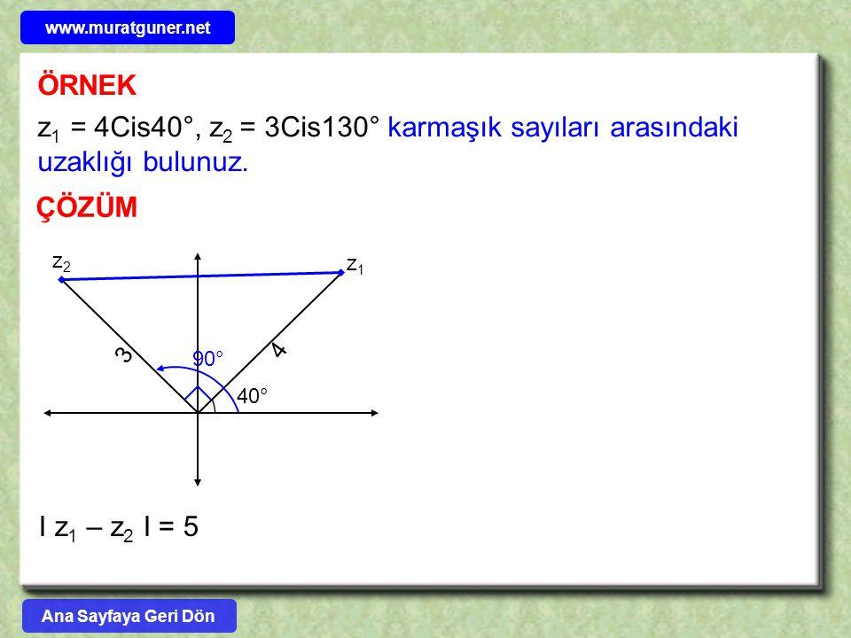 ÖRNEK ÇÖZÜM z 1 = 4Cis40°, z 2 = 3Cis130° karmaşık sayıları arasındaki uzaklığı bulunuz. 3 4 z1z1 z2z2 40° 90° I z 1 – z 2 I = 5 Ana Sayfaya Geri Dön