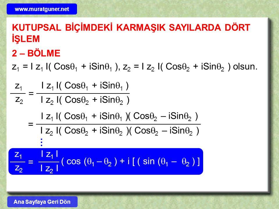 KUTUPSAL BİÇİMDEKİ KARMAŞIK SAYILARDA DÖRT İŞLEM 2 – BÖLME z 1 = I z 1 I( Cos  1 + iSin  1 ), z 2 = I z 2 I( Cos  2 + iSin  2 ) olsun. I z 1 I( Co
