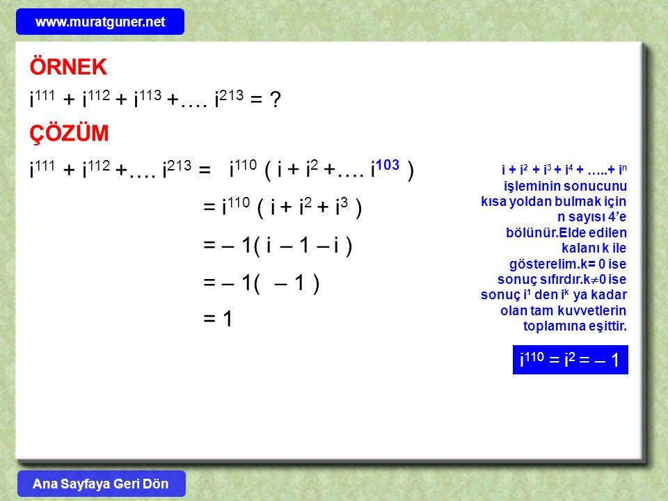 ÖRNEK i 111 + i 112 + i 113 +…. i 213 = ? ÇÖZÜM i 110 ( i + i 2 +…. i 103 ) i 111 + i 112 +…. i 213 = = i 110 ( i + i 2 + i 3 ) i + i 2 + i 3 + i 4 +