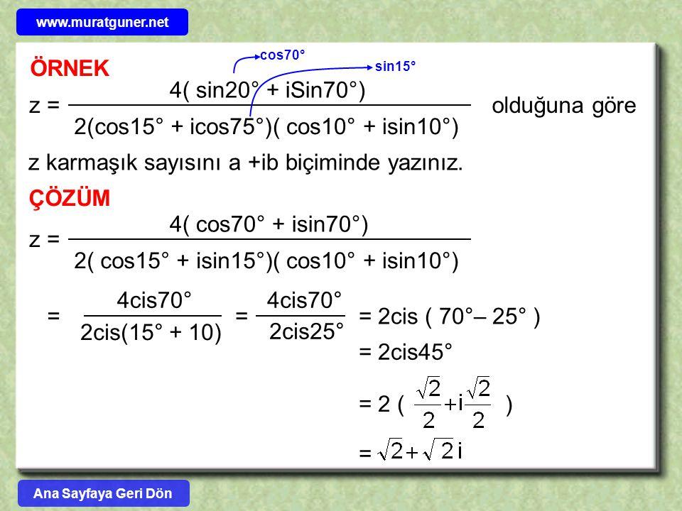 ÖRNEK z = 4( sin20° + iSin70°) 2(cos15° + icos75°)( cos10° + isin10°) olduğuna göre z karmaşık sayısını a +ib biçiminde yazınız. ÇÖZÜM z = 4( cos70° +
