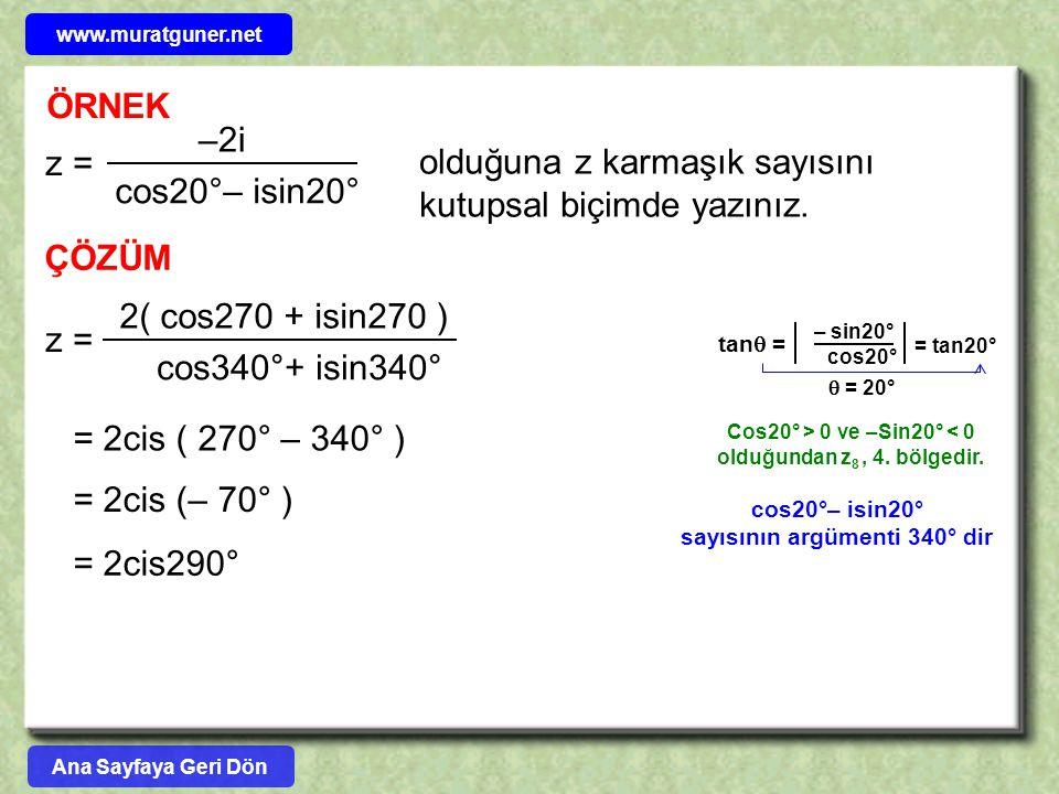 ÖRNEK z = –2i cos20°– isin20° olduğuna z karmaşık sayısını kutupsal biçimde yazınız. z = 2( cos270 + isin270 ) cos340°+ isin340° ÇÖZÜM = 2cis ( 270° –