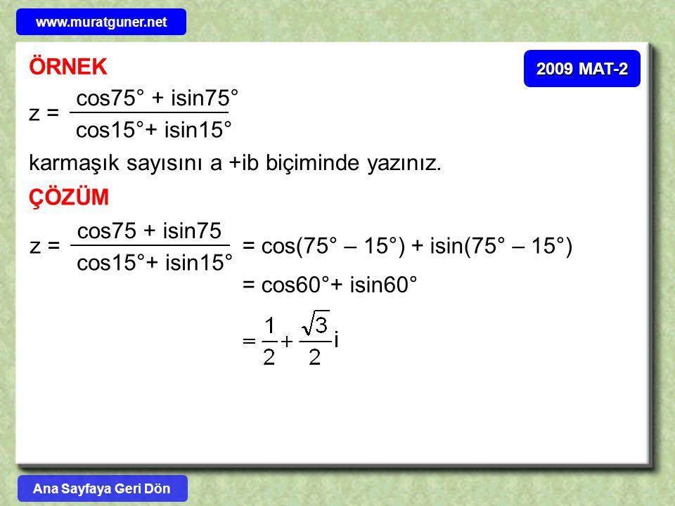 ÖRNEK 2009 MAT-2 z = cos75° + isin75° cos15°+ isin15° karmaşık sayısını a +ib biçiminde yazınız. ÇÖZÜM z = cos75 + isin75 cos15°+ isin15° = cos(75° –