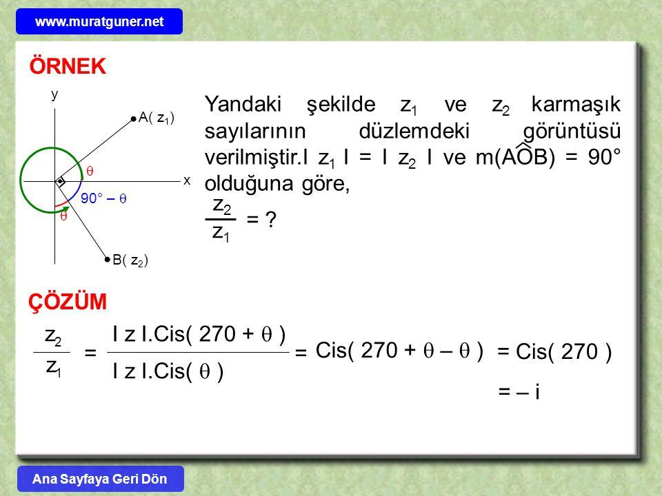 ÖRNEK A( z 1 ) B( z 2 ) x y Yandaki şekilde z 1 ve z 2 karmaşık sayılarının düzlemdeki görüntüsü verilmiştir.I z 1 I = I z 2 I ve m(AOB) = 90° olduğun