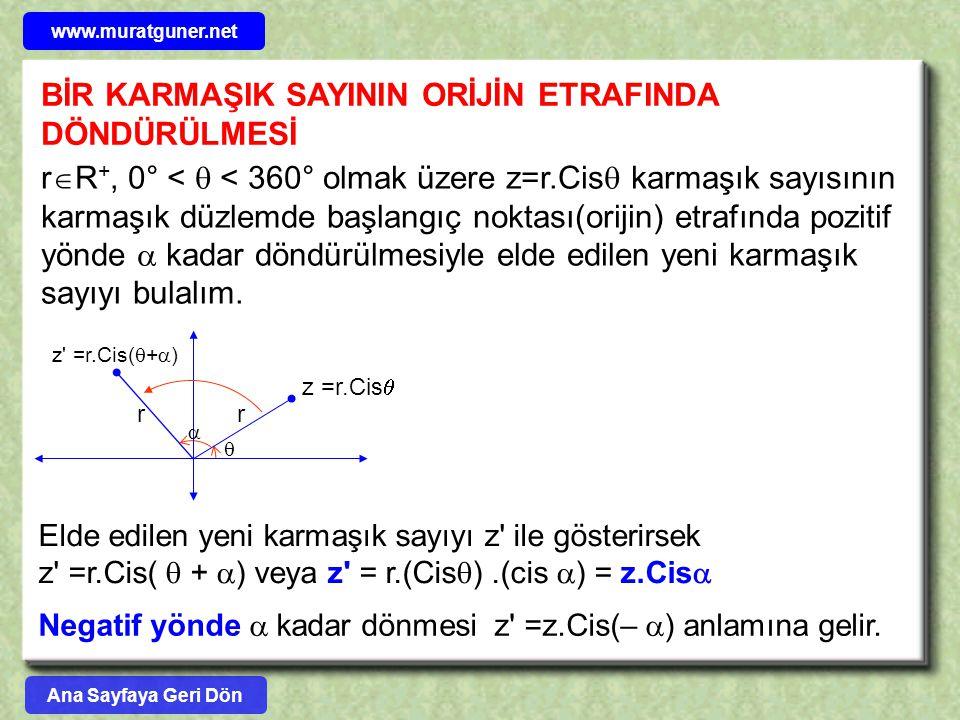 BİR KARMAŞIK SAYININ ORİJİN ETRAFINDA DÖNDÜRÜLMESİ z =r.Cis  rr z' =r.Cis(  +  )   r  R +, 0° <  < 360° olmak üzere z=r.Cis  karmaşık sayısını