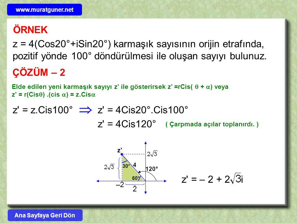 ÖRNEK z = 4(Cos20°+iSin20°) karmaşık sayısının orijin etrafında, pozitif yönde 100° döndürülmesi ile oluşan sayıyı bulunuz. ÇÖZÜM – 2 Elde edilen yeni