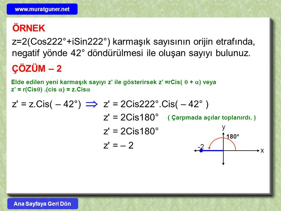 ÖRNEK z=2(Cos222°+iSin222°) karmaşık sayısının orijin etrafında, negatif yönde 42° döndürülmesi ile oluşan sayıyı bulunuz. ÇÖZÜM – 2 Elde edilen yeni