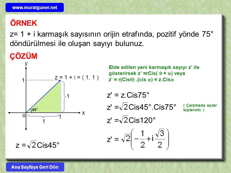 ÖRNEK z= 1 + i karmaşık sayısının orijin etrafında, pozitif yönde 75° döndürülmesi ile oluşan sayıyı bulunuz. ÇÖZÜM x y z = 1 + i = ( 1, 1 ) o 1 1 1 1