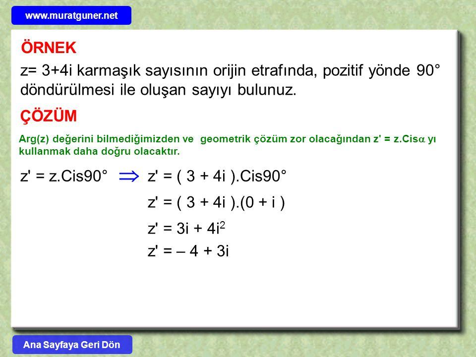 ÖRNEK z= 3+4i karmaşık sayısının orijin etrafında, pozitif yönde 90° döndürülmesi ile oluşan sayıyı bulunuz. ÇÖZÜM Arg(z) değerini bilmediğimizden ve