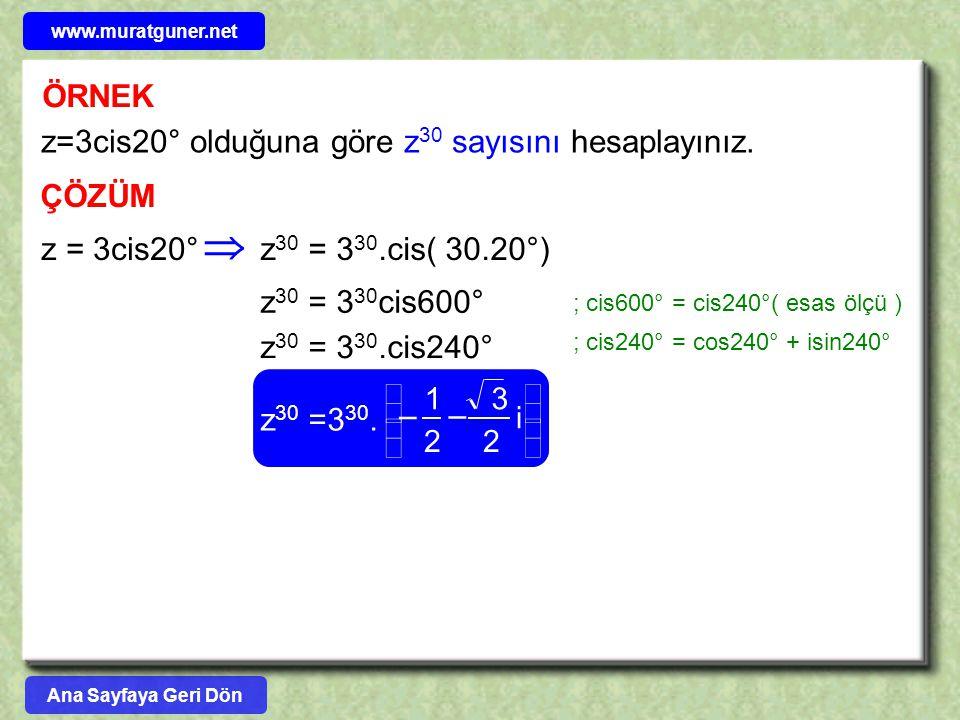 ÖRNEK z=3cis20° olduğuna göre z 30 sayısını hesaplayınız. ÇÖZÜM z = 3cis20°z 30 = 3 30.cis( 30.20°)  z 30 = 3 30 cis600° z 30 = 3 30.cis240° z 30 =3