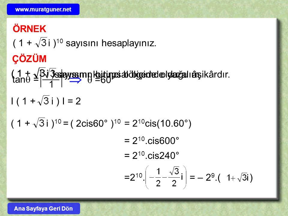 ÖRNEK ( 1 + i ) 10 sayısını hesaplayınız. ÇÖZÜM sayısını kutupsal biçimde yazalım. ( 1 + i ) tan  = 1   =60° sayısının birinci bölgede olduğu âşikâ