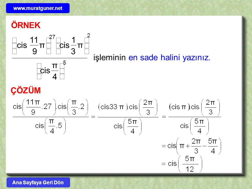 ÖRNEK işleminin en sade halini yazınız. 2 5 27 4 π cis π 3 1 π 9 11 cis                   ÇÖZÜM Ana Sayfaya Geri Dön www.muratguner.