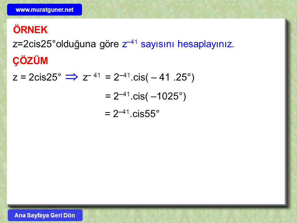 ÖRNEK z=2cis25°olduğuna göre z –41 sayısını hesaplayınız. ÇÖZÜM z = 2cis25°z – 41 = 2 –41.cis( – 41.25°)  = 2 –41.cis( –1025°) = 2 –41.cis55° Ana Say