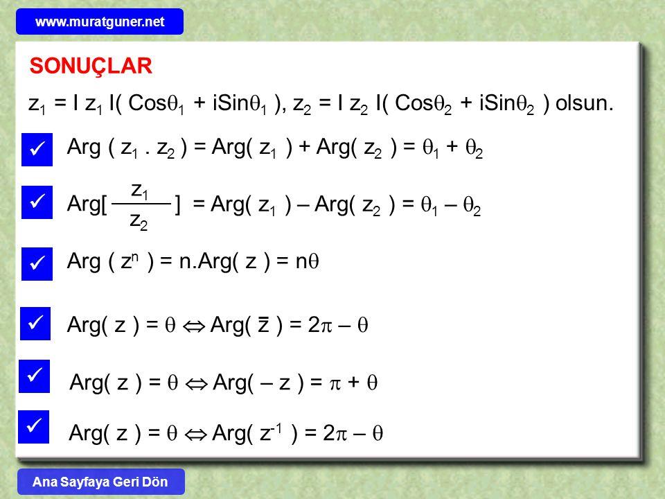 SONUÇLAR  Arg ( z 1. z 2 ) = Arg( z 1 ) + Arg( z 2 ) =  1 +  2 z 1 = I z 1 I( Cos  1 + iSin  1 ), z 2 = I z 2 I( Cos  2 + iSin  2 ) olsun. z1z1