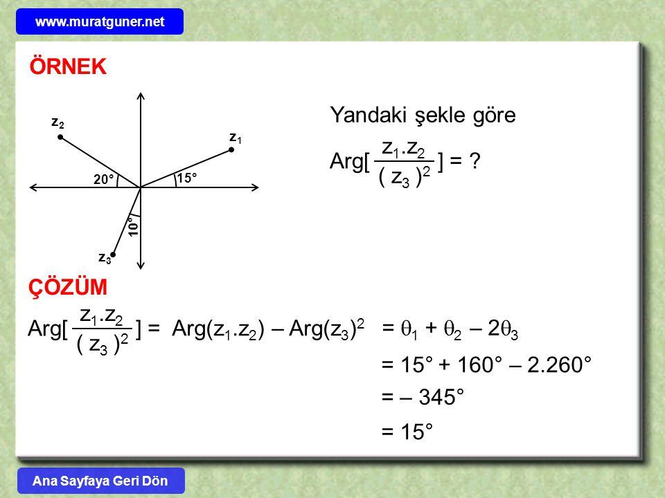 ÖRNEK 15° 20° 10° Yandaki şekle göre z 1.z 2 ( z 3 ) 2 Arg[ ] = ? ÇÖZÜM z 1.z 2 ( z 3 ) 2 Arg[ ] = Arg(z 1.z 2 ) – Arg(z 3 ) 2 =  1 +  2 – 2  3 = 1