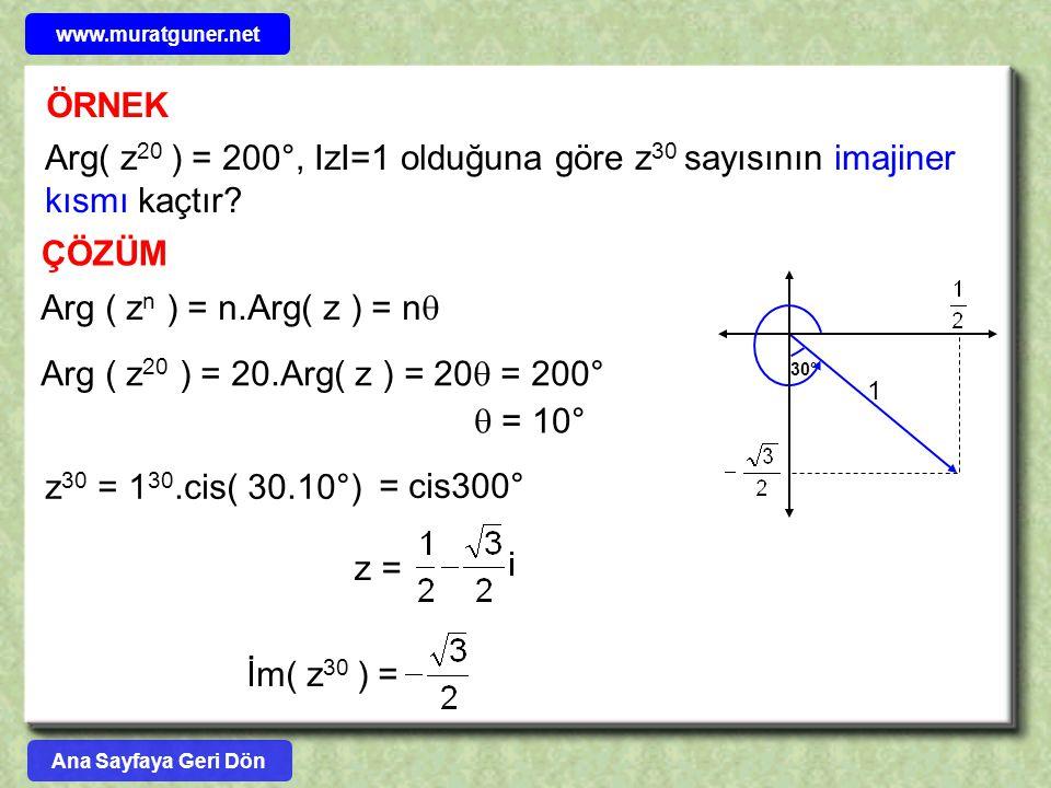 ÖRNEK Arg( z 20 ) = 200°, IzI=1 olduğuna göre z 30 sayısının imajiner kısmı kaçtır? ÇÖZÜM Arg ( z n ) = n.Arg( z ) = n  Arg ( z 20 ) = 20.Arg( z ) =