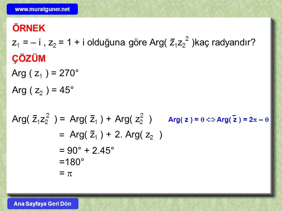ÖRNEK ÇÖZÜM 2 z 1 = – i, z 2 = 1 + i olduğuna göre Arg( z 1 z 2 )kaç radyandır? Arg ( z 1 ) = 270° Arg ( z 2 ) = 45° Arg( z ) =   Arg( z ) = 2  – 