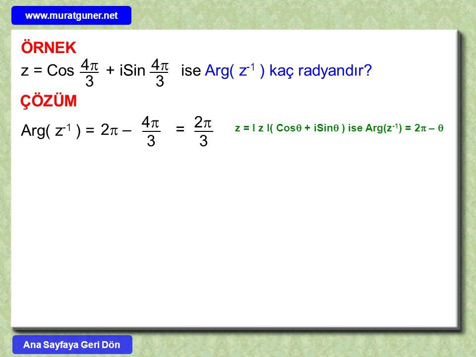ÖRNEK z = Cos + iSin ise Arg( z -1 ) kaç radyandır? 44 3 44 3 ÇÖZÜM Arg( z -1 ) = 2  – 44 3 = 22 3 z = I z I( Cos  + iSin  ) ise Arg(z -1 )