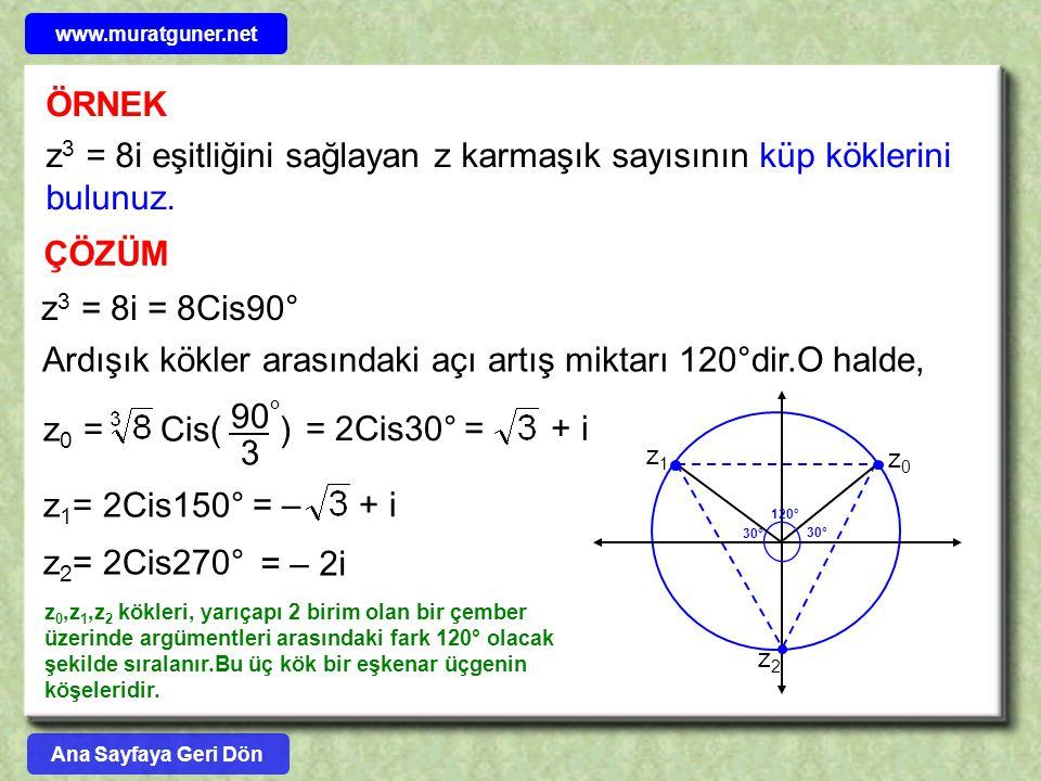 ÖRNEK z 3 = 8i eşitliğini sağlayan z karmaşık sayısının küp köklerini bulunuz. ÇÖZÜM z 3 = 8i = 8Cis90° Ardışık kökler arasındaki açı artış miktarı 12