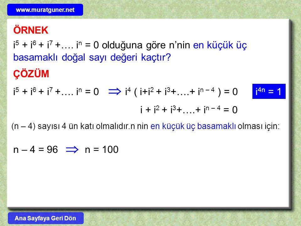 ÖRNEK i 5 + i 6 + i 7 +…. i n = 0 olduğuna göre n'nin en küçük üç basamaklı doğal sayı değeri kaçtır? ÇÖZÜM i 5 + i 6 + i 7 +…. i n = 0i 4 ( i+i 2 + i