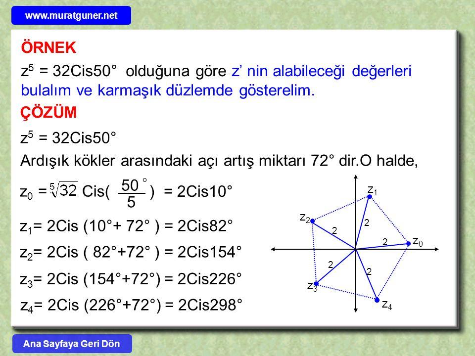 ÖRNEK z 5 = 32Cis50° olduğuna göre z' nin alabileceği değerleri bulalım ve karmaşık düzlemde gösterelim. ÇÖZÜM z 5 = 32Cis50° Ardışık kökler arasındak