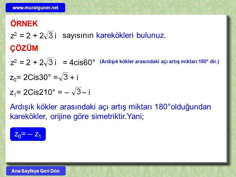 ÖRNEK sayısının karekökleri bulunuz. z 2 = 2 + 2 i ÇÖZÜM = 4cis60° z 2 = 2 + 2 i z 0 = 2Cis30° = (Ardışık kökler arasındaki açı artış miktarı 180° dir