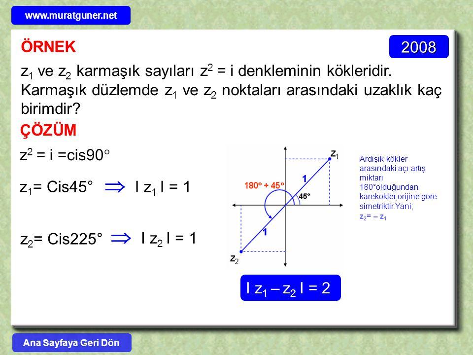 ÖRNEK 2008 z 1 ve z 2 karmaşık sayıları z 2 = i denkleminin kökleridir. Karmaşık düzlemde z 1 ve z 2 noktaları arasındaki uzaklık kaç birimdir? ÇÖZÜM