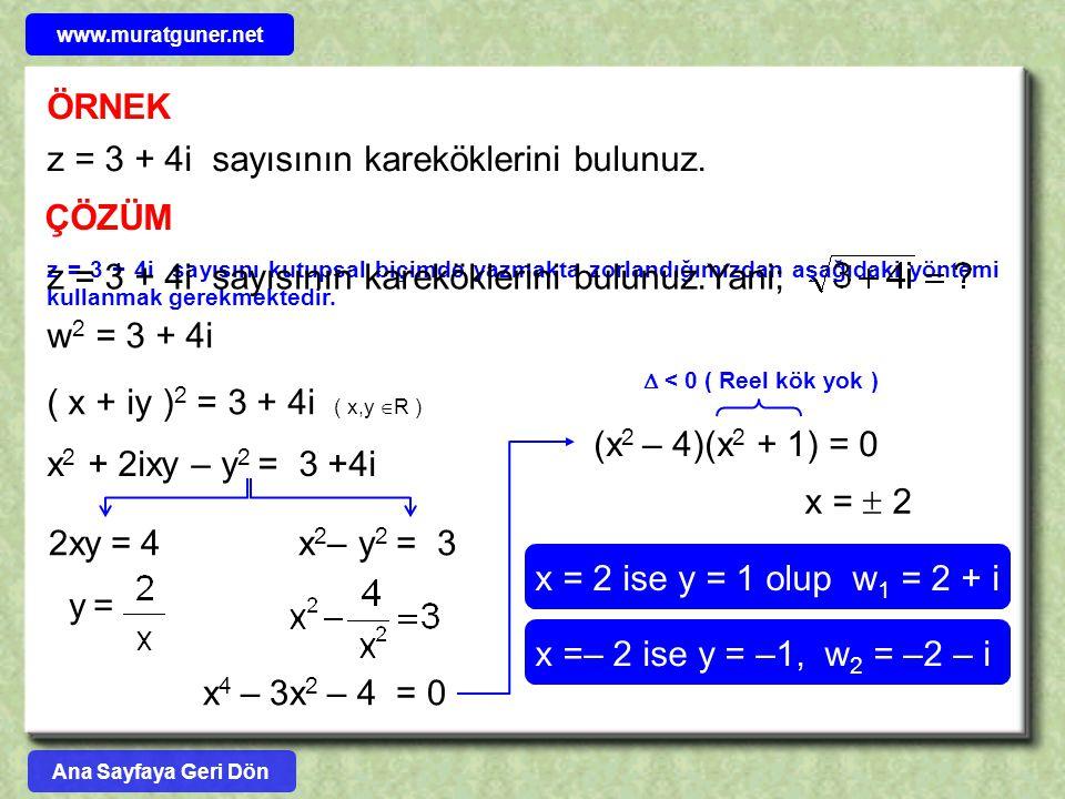 ÖRNEK z = 3 + 4i sayısının kareköklerini bulunuz. ÇÖZÜM z = 3 + 4i sayısını kutupsal biçimde yazmakta zorlandığımızdan aşağıdaki yöntemi kullanmak ger