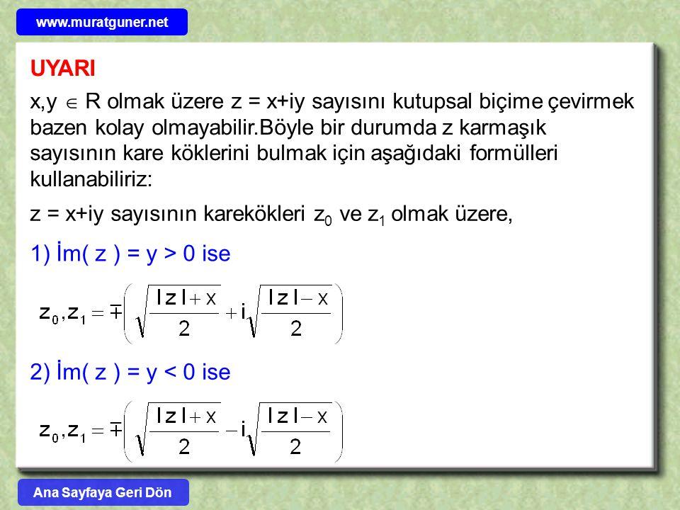 UYARI x,y  R olmak üzere z = x+iy sayısını kutupsal biçime çevirmek bazen kolay olmayabilir.Böyle bir durumda z karmaşık sayısının kare köklerini bul