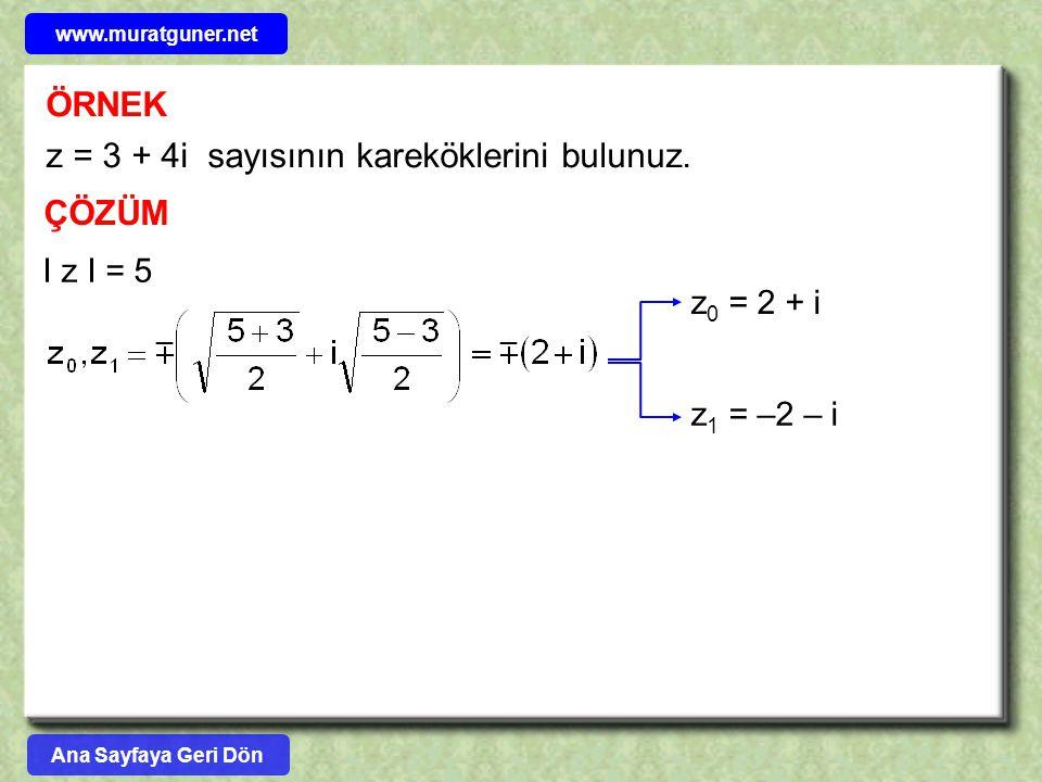 ÖRNEK z = 3 + 4i sayısının kareköklerini bulunuz. ÇÖZÜM I z I = 5 z 0 = 2 + i z 1 = –2 – i Ana Sayfaya Geri Dön www.muratguner.net