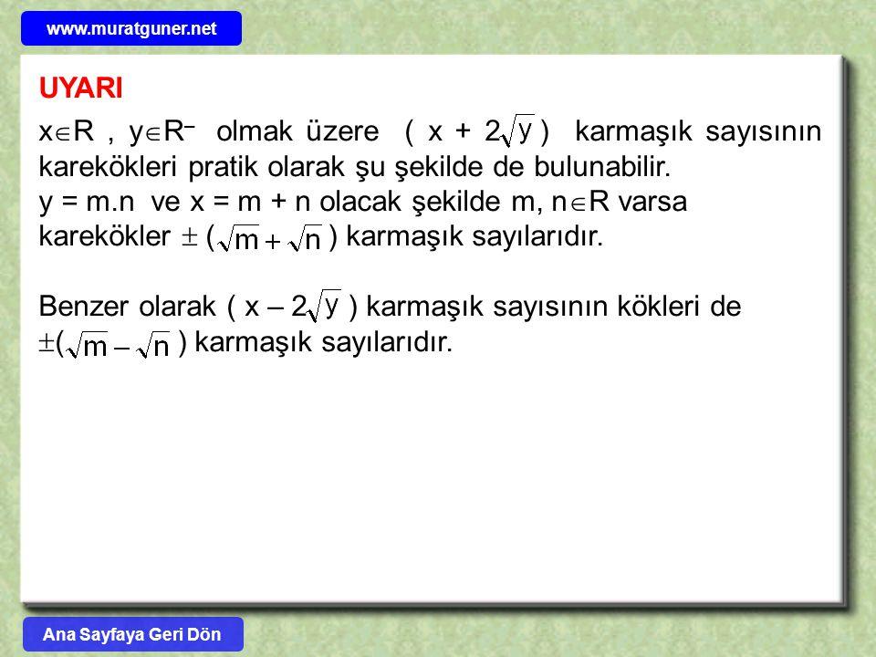 UYARI x  R, y  R – olmak üzere ( x + 2 ) karmaşık sayısının karekökleri pratik olarak şu şekilde de bulunabilir. y = m.n ve x = m + n olacak şekilde