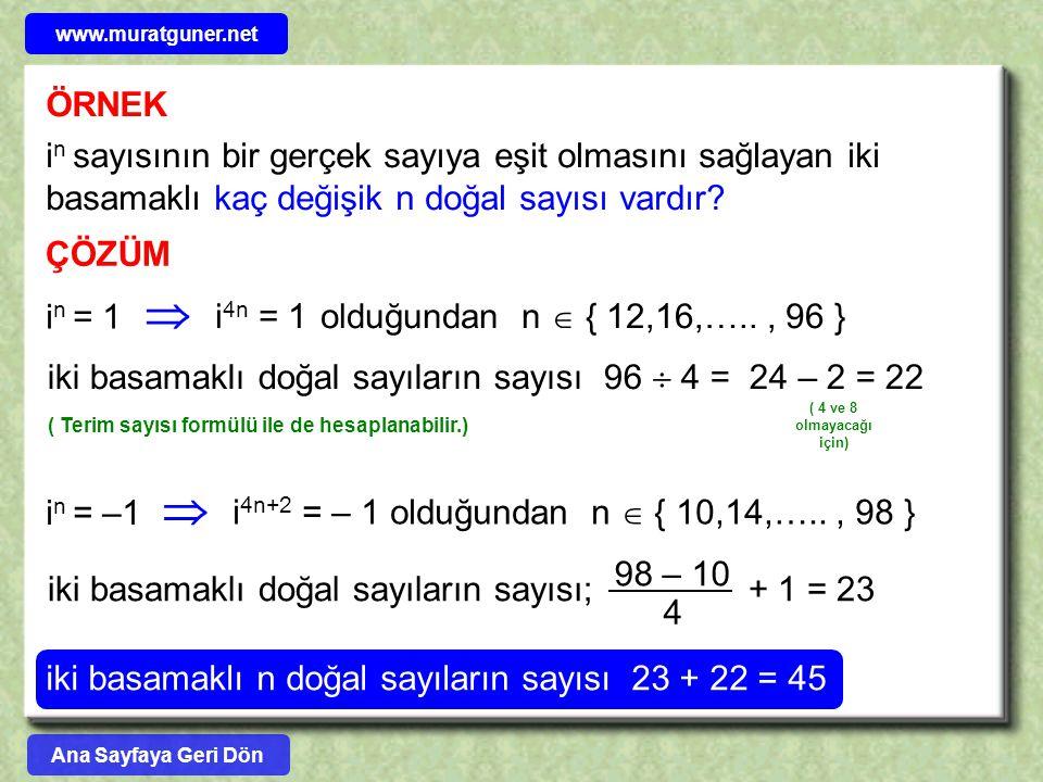 ÖRNEK i n sayısının bir gerçek sayıya eşit olmasını sağlayan iki basamaklı kaç değişik n doğal sayısı vardır? ÇÖZÜM i n = 1  i 4n = 1 olduğundan n 